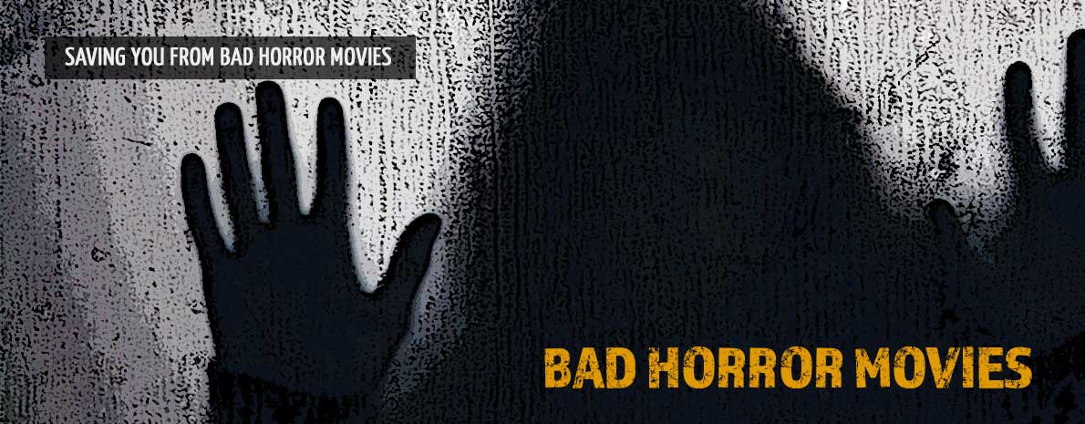 Bad Horror Movies | Saving You From Bad Horror Movies